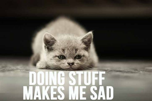 16 Struggles Of People Who Hate Doing Stuff