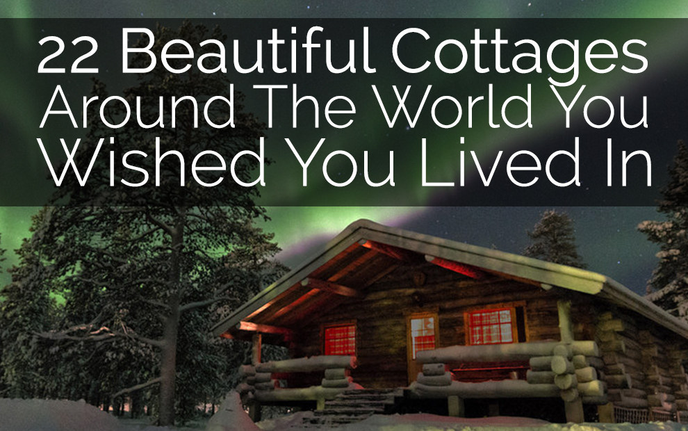 22 Beautiful Cottages You Wished You Lived In