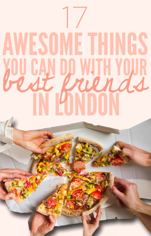17 Things To Do In London With Your Gal Pals