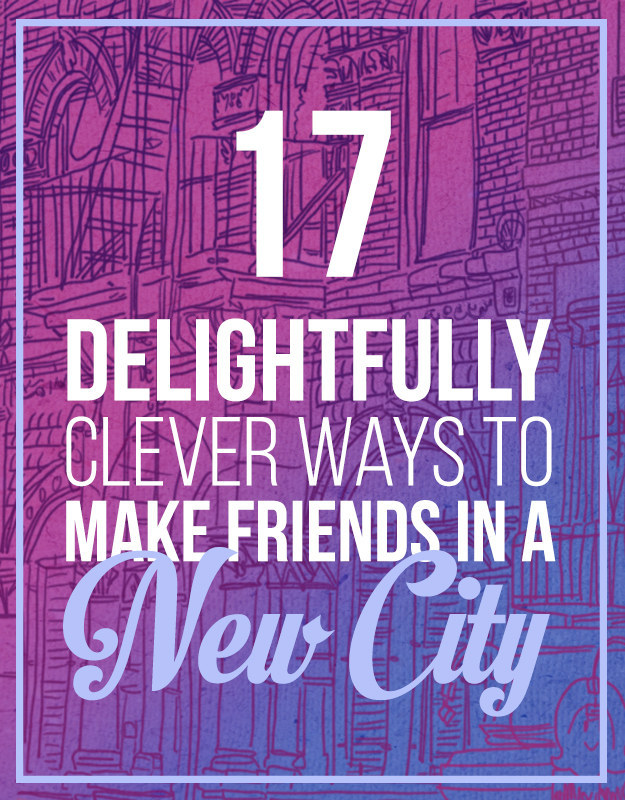 17 Clever Ways To Make Friends In A New City