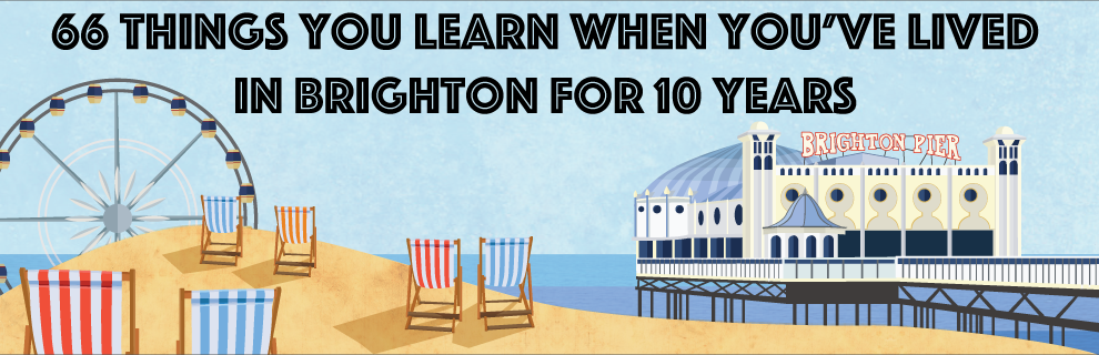 66 Things You Learn When You've Lived In Brighton For 10 Years
