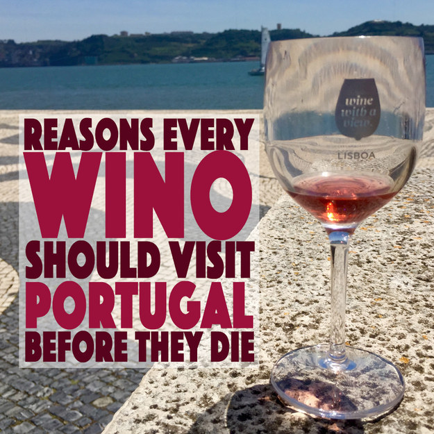 19 Reasons Every Wino Should Visit Portugal Before They Die
