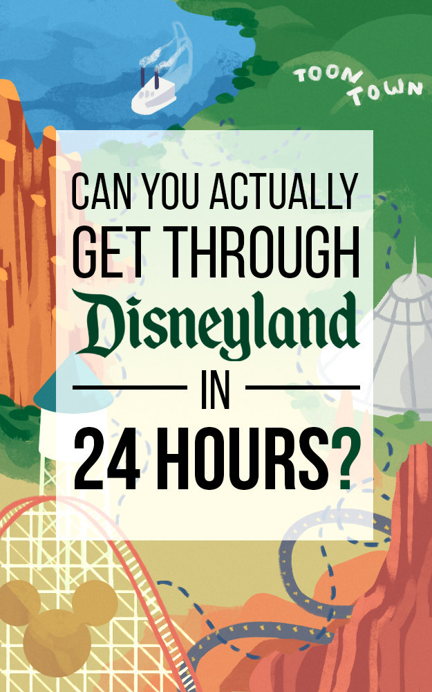 Can You Actually Get Through Disneyland In 24 Hours
