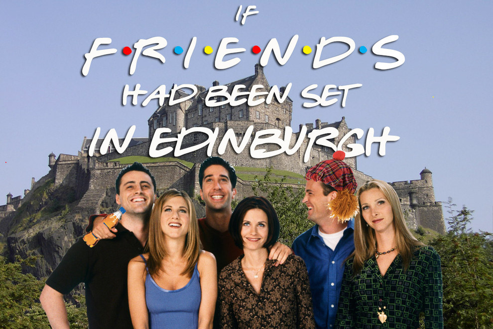 "If ""Friends"" Had Been Set In Edinburgh"